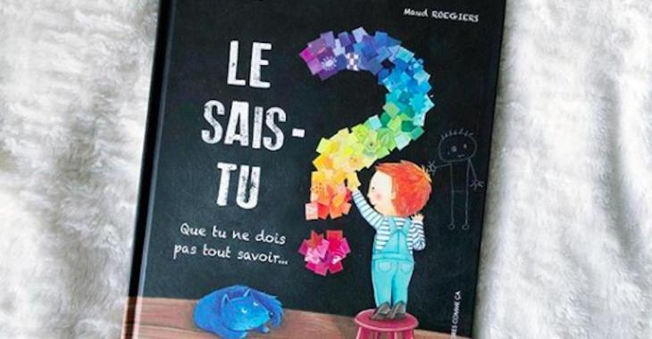 «Le sais-tu?»: un livre pour enlever de la pression aux jeunes enfants